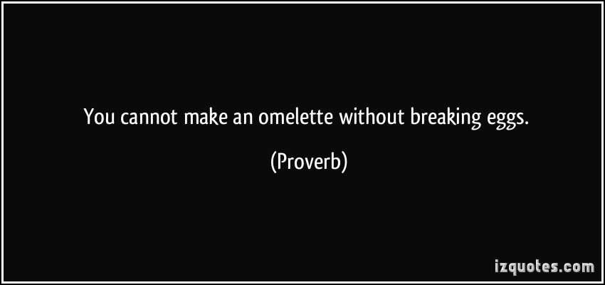 quote-you-cannot-make-an-omelette-without-breaking-eggs-proverbs-309526